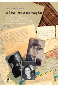 Aí vai meu coração - As cartas de Tarsila do Amaral e Anna Maria Martins para Luís Martins