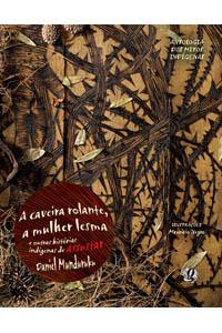 A caveira-rolante, a mulher-lesma e outras histórias indígenas de assustar