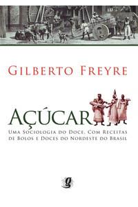 Açúcar - Uma sociologia do doce, com receitas de bolos e doces do Nordeste do Brasil