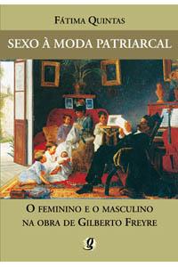 Sexo à moda patriarcal - O feminino e o masculino na obra de Gilberto Freyre