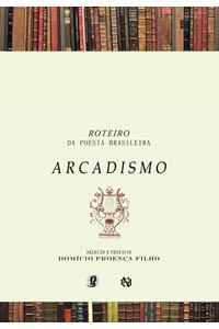 Roteiro da Poesia Brasileira - Arcadismo