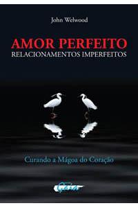 Amor perfeito, relacionamentos imperfeitos