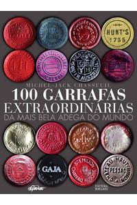 100 garrafas extraordinárias da mais bela adega do mundo