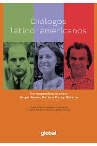 Diálogos latino-americanos - Correspondência entre Ángel Rama, Berta e Darcy Ribeiro