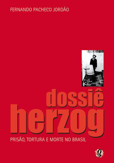Dossiê Herzog - Prisão, tortura e morte no Brasil