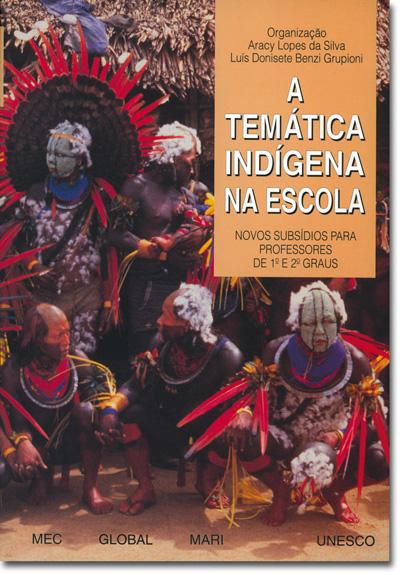 A temática indígena na escola - Novos subsídios para professores de 1º e 2º graus
