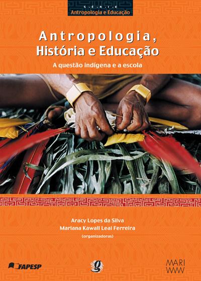 Antropologia, História e Educação - a questão indígena e a escola