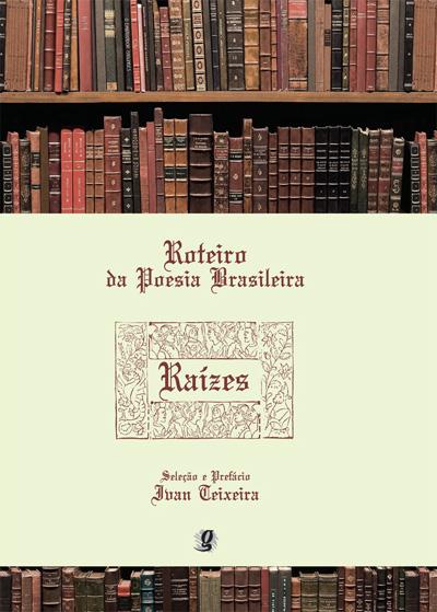 Roteiro da Poesia Brasileira - Raízes