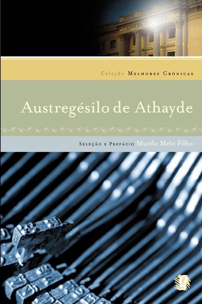 Melhores crônicas Austregésilo de Athayde