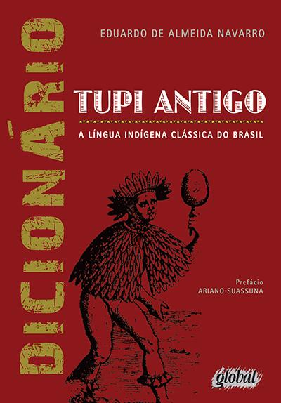 Dicionário de Tupi antigo - A língua indígena clássica do Brasil
