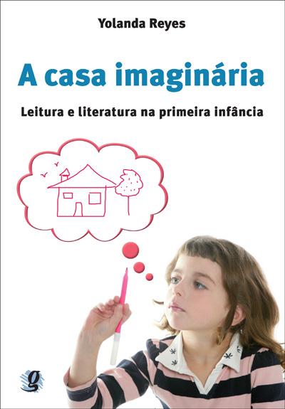 A casa imaginária - Leitura e literatura na primeira infância