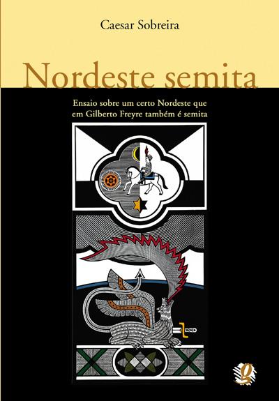 Nordeste semita - Ensaio sobre um certo Nordeste que em Gilberto Freyre também é semita