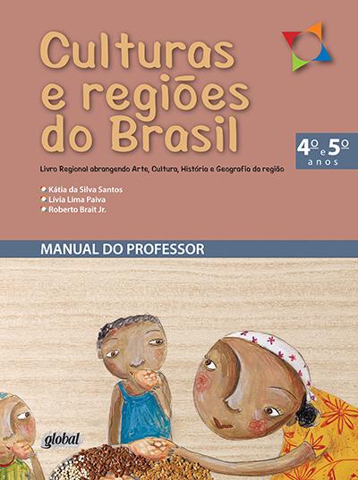 Culturas e regiões do Brasil - 4º e 5º anos - Manual do professor