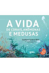 A vida de corais, anêmonas e medusas