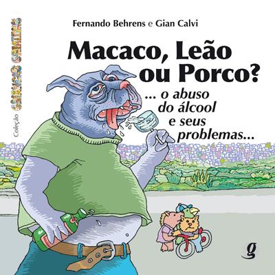 Macaco, leão ou porco? ... o abuso do álcool e seus problemas...