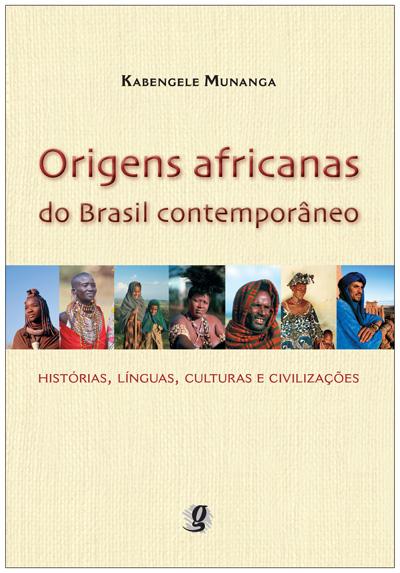 Origens africanas do Brasil contemporâneo - Histórias, línguas, culturas e civilizações