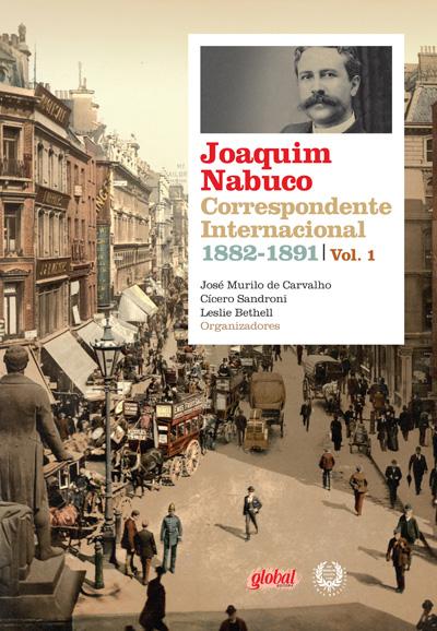 Joaquim Nabuco - Correspondente Internacional Vol. 1